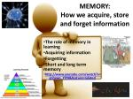 MEMORY: How we acquire, store and forget information