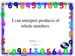 I can interpret products of whole numbers.