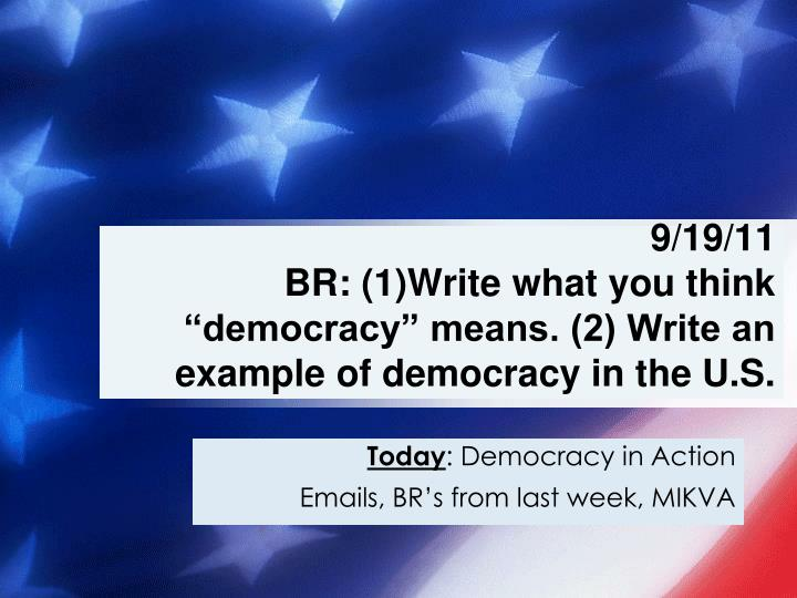 9 19 11 br 1 write what you think democracy means 2 write an example of democracy in the u s n.