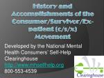 History and Accomplishments of the Consumer/Survivor/Ex-patient (c/s/x) Movement