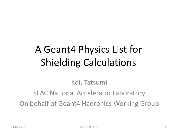 a geant4 physics list for shielding calculations n.
