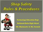 Shop Safety  Rules & Procedures