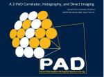A 2-PAD Correlator, Holography, and Direct Imaging