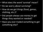 What does the word 'survival' mean? Do we worry about surviving?