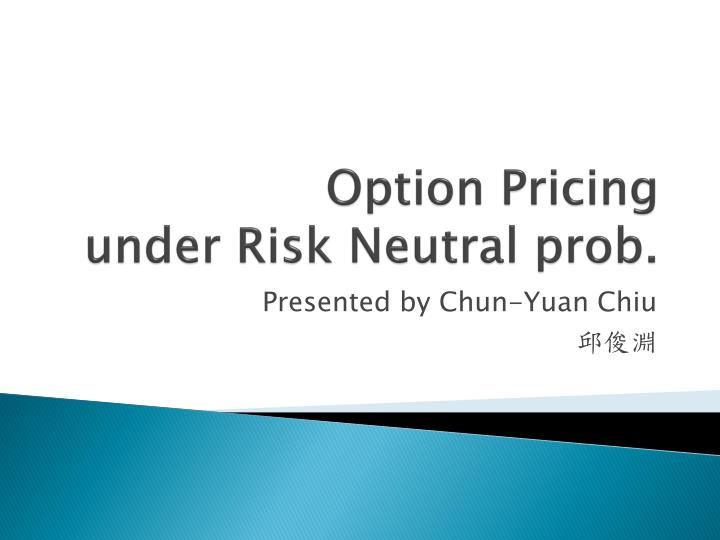 option pricing under risk neutral prob n.