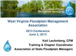 West Virginia Floodplain Management Association 2013 Conference June 3, 2013