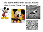 Do not use this! Mox edited. Please check word file of the ice breaker 
