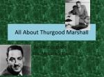 All About T hurgood Marshall
