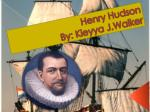 Henry Hudson By: Kieyya J.Walker