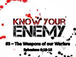 #3 – The Weapons of our Warfare Ephesians 6:10-18