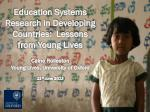 Education Systems Research in Developing Countries:  Lessons from Young Lives Caine Rolleston