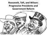 Roosevelt, Taft, and Wilson: Progressive Presidents and Government Reform
