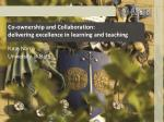 Co-ownership and Collaboration: delivering excellence in learning and teaching