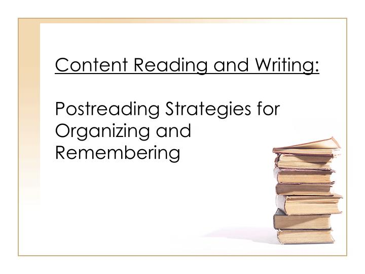 content reading and writing postreading strategies for organizing and remembering n.