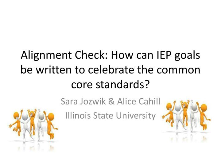 The Three Essential Parts Of Iep Goal >> Ppt Alignment Check How Can Iep Goals Be Written To Celebrate The