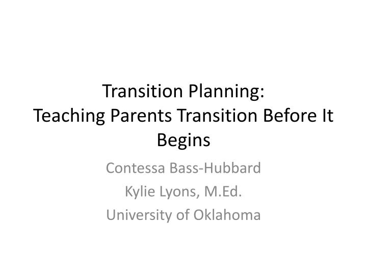 Planning For Transition Before >> Ppt Transition Planning Teaching Parents Transition Before It