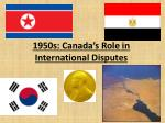 1950s: Canada's Role in International Disputes