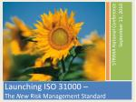 Launching ISO 31000 – The New Risk Management Standard