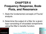 CHAPTER 6 Frequency Response, Bode Plots, and Resonance