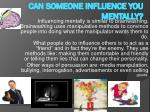 Can someone influence you mentally?