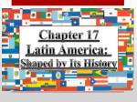 Chapter 17 Latin America:  Shaped by Its History