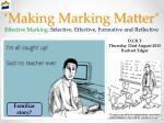 'Making Marking Matter' Effective Marking:  Selective, Effective, Formative and Reflective
