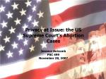 Privacy at Issue: the US Supreme Court's Abortion Cases Jesseca Holcomb PSC 499 November 28, 2007
