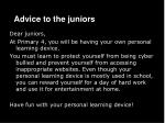 Advice to the juniors