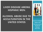 Liver disease Among Hispanic MEN: Alcohol abuse due to acculturation in the United States