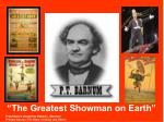 """The Greatest Showman on Earth"""