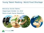 Young Talent Meeting: World Food Shortage