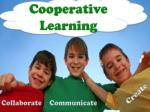 COOPERATIVE and COLLABORATIVE LEARNING