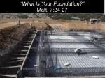 """""""What Is Your Foundation?"""" Matt. 7:24-27"""