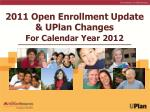2011 Open Enrollment Update & UPlan Changes For Calendar Year 2012