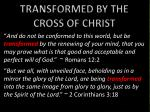 TRANSFORMED BY THE CROSS OF CHRIST