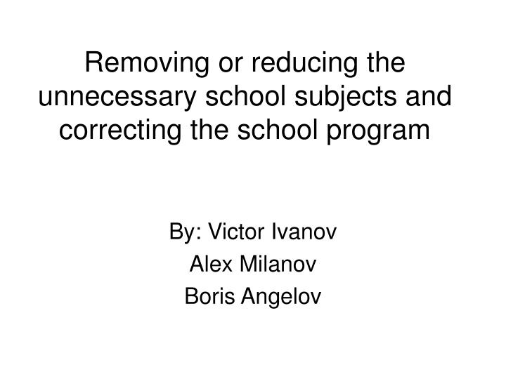 removing or reducing the unnecessary school subjects and correcting the school program n.