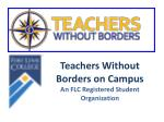 Teachers Without Borders  on Campus An FLC Registered Student Organization