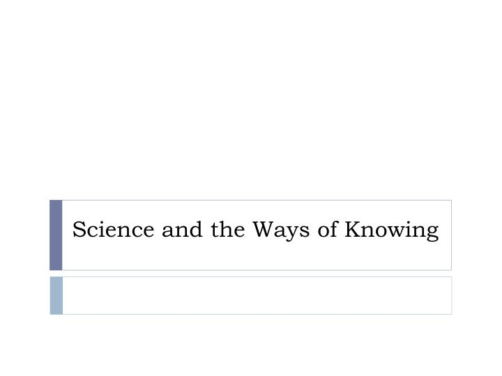 science and the ways of knowing n.