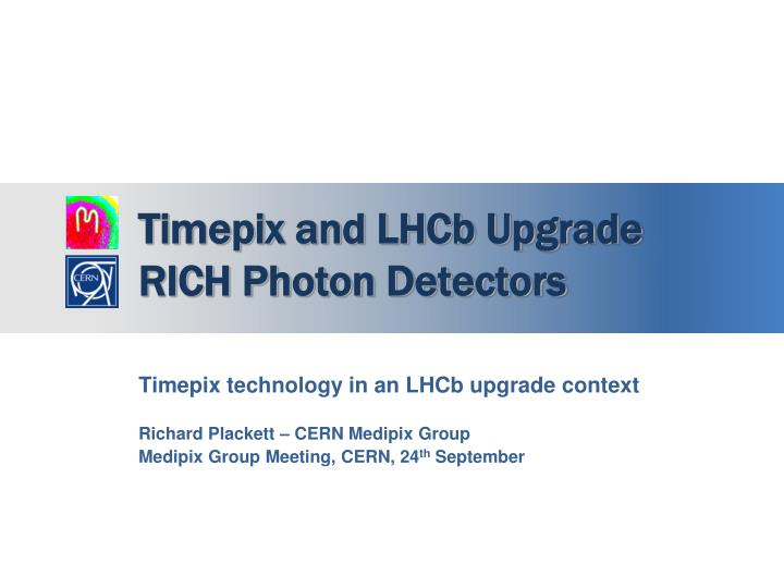 timepix and lhcb upgrade rich photon detectors n.