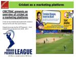 Cricket as a marketing platform