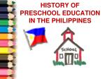 HISTORY OF  PRESCHOOL EDUCATION IN THE PHILIPPINES
