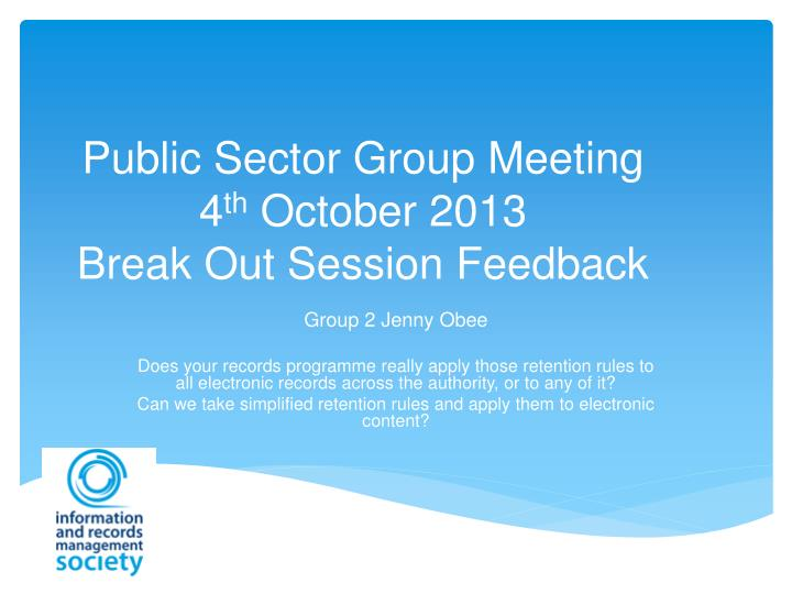 public sector group meeting 4 th october 2013 break out session feedback n.
