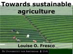 Towards sustainable agriculture