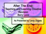 After The End:  Teaching and Learning Creative Revision Barry Lane