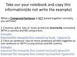 Take our your notebook and copy this information(do not write the example)