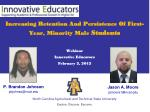 Increasing Retention And Persistence Of First-Year, Minority Male  Students