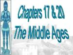 Chapters 17 & 20 The Middle Ages