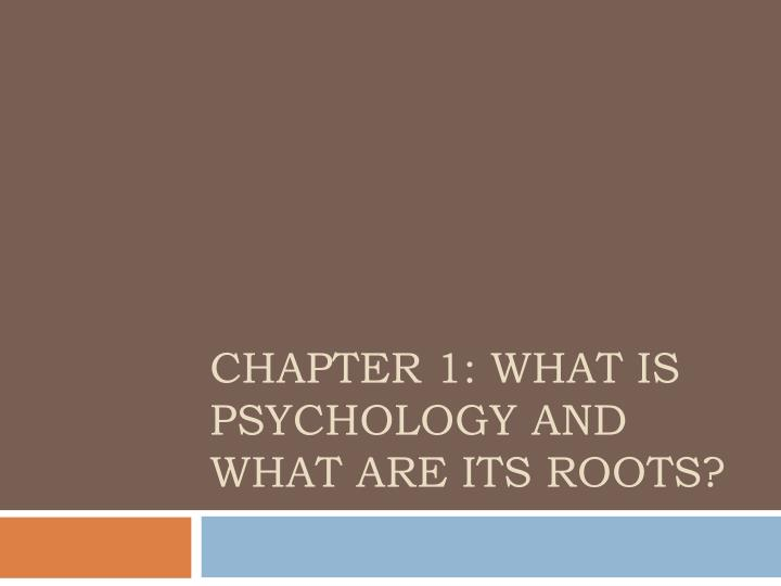 chapter 1 what is psychology and what are its roots n.