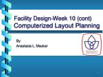 Facility Design-Week 10 ( cont )  Computerized Layout Planning
