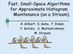 Fast, Small-Space Algorithms for Approximate Histogram Maintenance (on a Stream).